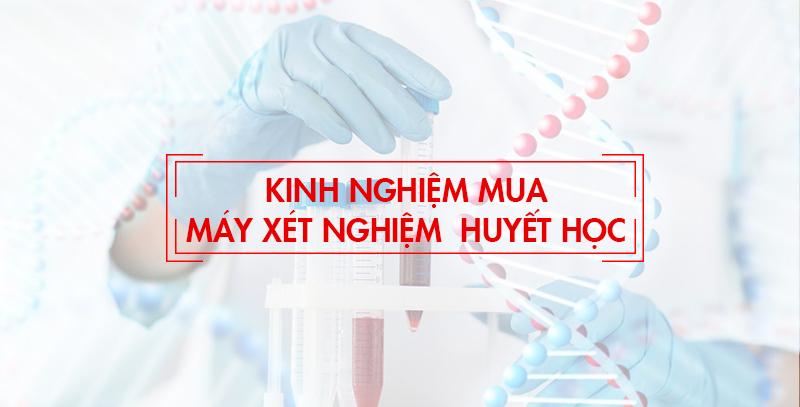 Kinh nghiệm mua máy xét nghiệm huyết học cho khoa phòng xét nghiệm